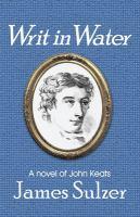 Author Talk, Jim Sulzer, Writ In Water, A Novel Of John Keats